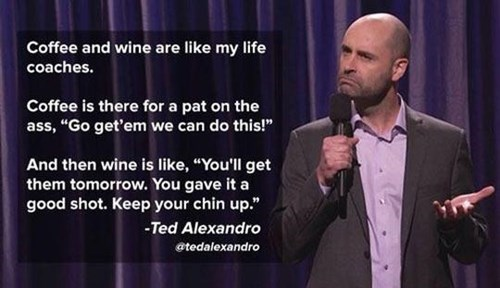 quotes,wine,coffee,comedians,ted alexandro