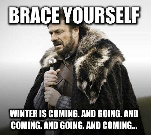 spring Winter Is Coming brace yourself Game of Thrones weather winter imminent ned