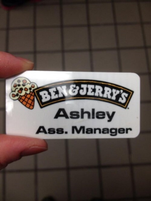 monday thru friday,work,name tag,ben-and-jerrys,assistant manager