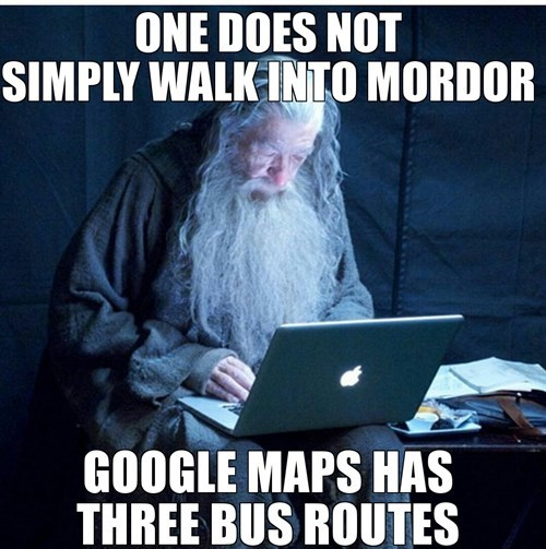 Photo caption - ONE DOES NOT SIMPLY WALK INTO MORDOR GOOGLE MAPS HAS THREE BUS ROUTES