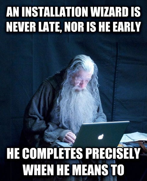 Photo caption - AN INSTALLATION WIZARD IS NEVER LATE, NOR IS HE EARLY HE COMPLETES PRECISELY WHEN HE MEANS TO