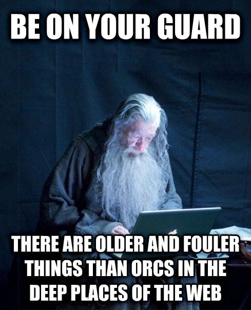 Photo caption - BE ON YOUR GUARD THERE ARE OLDER AND FOULER THINGS THAN ORCS IN THE DEEP PLACES OF THE WEB