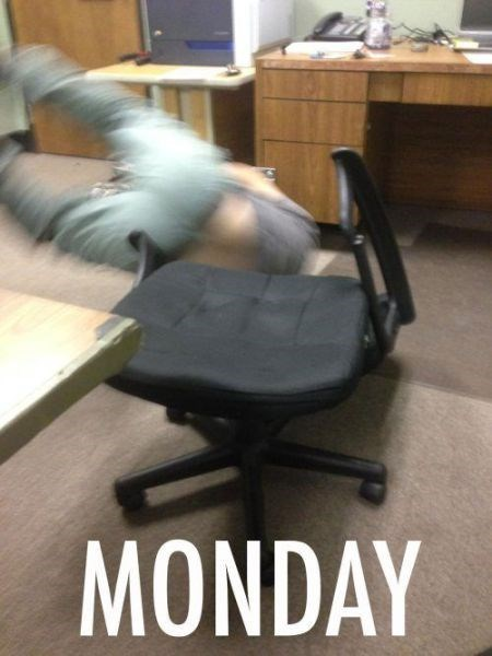 monday thru friday,office chair,work