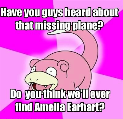 Memes,slowpoke,amelia earhart