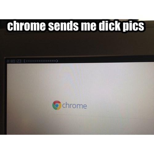 chrome sends me d*ck pics