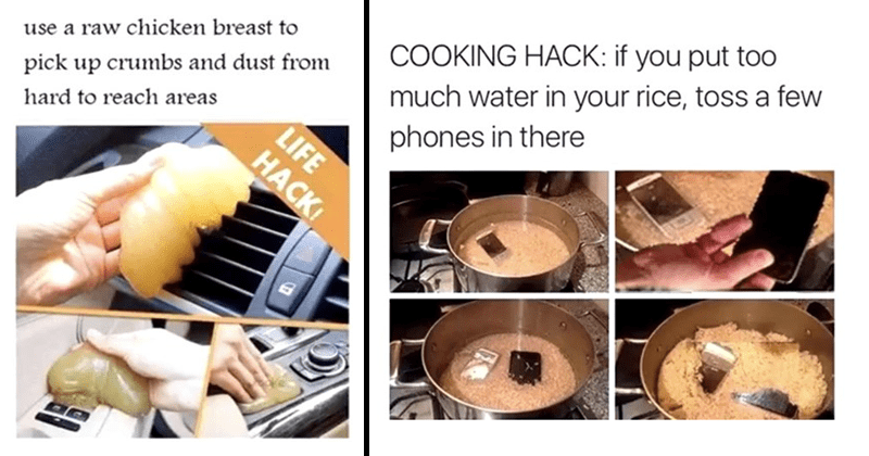 Funny and shitty life hacks | use raw chicken breast pick up crumbs and dust hard reach areas HACK LIFE | COOKING HACK: if put too much water rice, toss few phones there