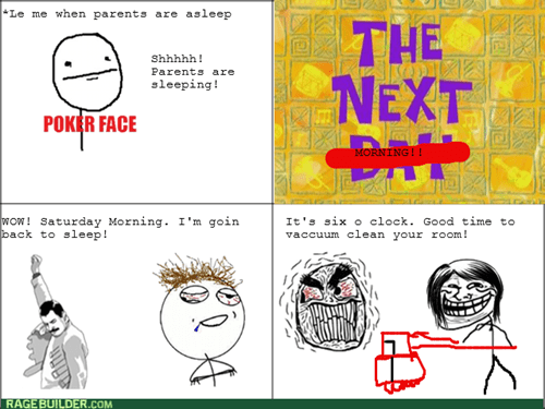 trollface,saturday,sleep,vacuum,parents