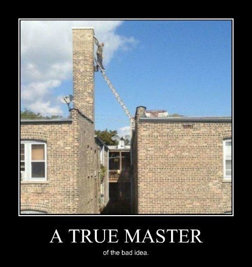 ladder bad idea idiots funny - 8121661696