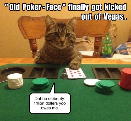 """ Old Poker - Face "" finally got kicked out of Vegas . Dat be elebenty-trllion dollers yoo owes me."