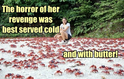 The horror of her revenge was best served cold and with butter!