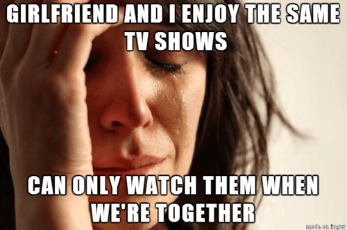 tv shows,relationships,First World Problems,netflix