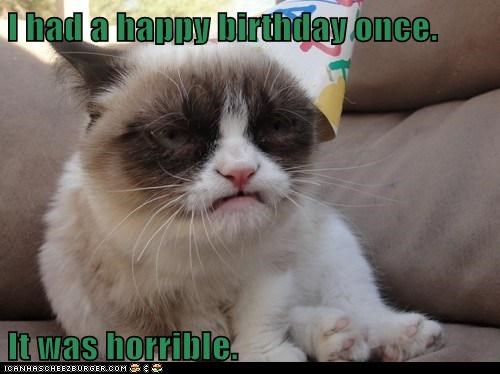 I had a happy birthday once.  It was horrible.