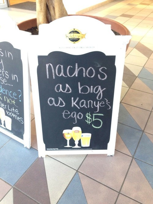 monday thru friday,sign,nachos,work,restaurant,kanye west