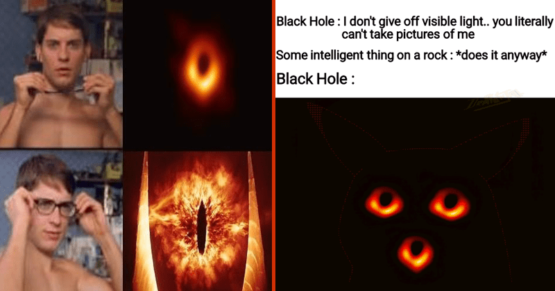 Funny memes about black holes, first pics of black hole, funny black hole memes.