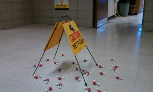 monday thru friday,molecules,sign,work,wet floor,water