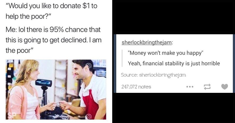 memes about being too poor to donate money and about how money can solve your problems