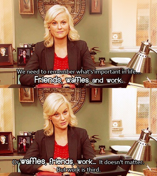 friends,monday thru friday,leslie knope,work,waffles,parks and recreation