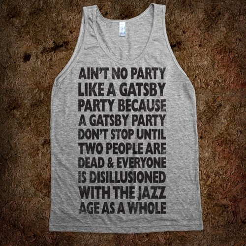 poorly dressed,words,Party,the great gatsby,tank top