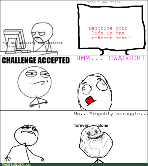 forever alone,Pokémon,Challenge Accepted,struggle,Memes,swagger,computer guy