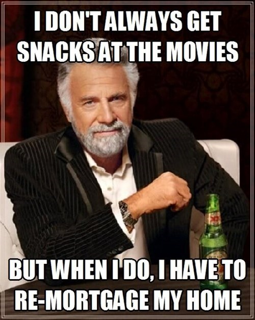 movies,the most interesting man in the world,snacks,movie theaters