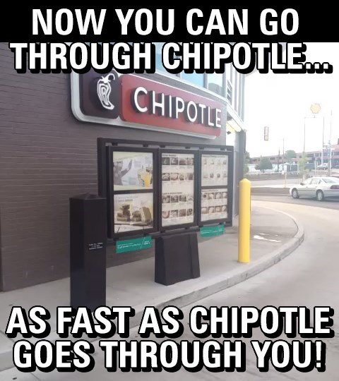 Chipotle Drive-Thru + Taco Bell Breakfast = Death of Intestines Everywhere