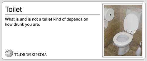 Text - Toilet What is and is not a toilet kind of depends on how drunk you are TL;DR WIKIPEDIA
