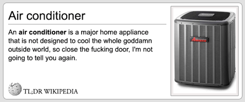 Product - Air conditioner An air conditioner is a major home appliance that is not designed to cool the whole goddamn outside world, so close the fucking door, I'm not going to tell you again TL;DR WIKIPEDIA