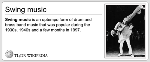 Text - Swing music Swing music is an uptempo form of drum and brass band music that was popular during the 1930s, 1940s and a few months in 1997 TL;DR WIKIPEDIA