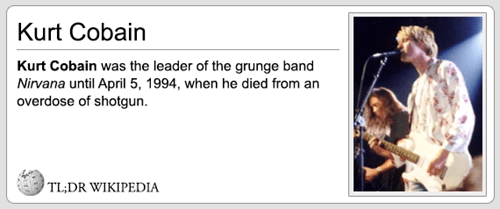 Text - Kurt Cobain Kurt Cobain was the leader of the grunge band Nirvana until April 5, 1994, when he died from an overdose of shotgun TL;DR WIKIPEDIA