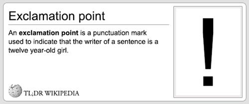 Text - Exclamation point An exclamation point is a punctuation mark used to indicate that the writer of a sentence is a twelve year-old girl TL;DR WIKIPEDIA