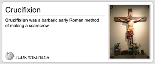 Text - Crucifixion Crucifixion was a barbaric early Roman method of making a scarecrow. TL;DR WIKIPEDIA