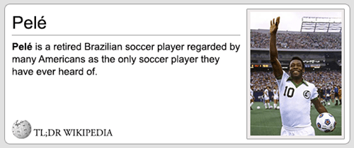 Text - Pelé Pelé is a retired Brazilian soccer player regarded by many Americans as the only soccer player they have ever heard of TL;DR WIKIPEDIA