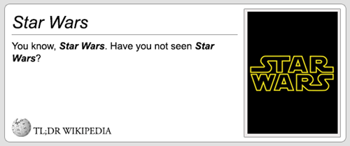 Text - Star Wars You know, Star Wars. Have you not seen Star Wars? STAR WARS TL;DR WIKIPEDIA