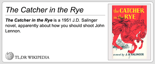 Text - The Catcher in the Rye the CATCHER in the RYE The Catcher in the Rye is a 1951 J.D. Salinger novel, apparently about how you should shoot John Lennon a novel by J. D. SALINGER TL;DR WIKIPEDIA
