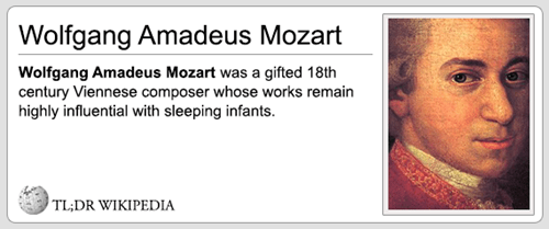 Face - Wolfgang Amadeus Mozart Wolfgang Amadeus Mozart was a gifted 18th century Viennese composer whose works remain highly influential with sleeping infants. TL;DR WIKIPEDIA