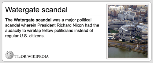 Text - Watergate scandal The Watergate scandal was a major political scandal wherein President Richard Nixon had the audacity to wiretap fellow politicians instead of regular U.S. citizens. TL;DR WIKIPEDIA