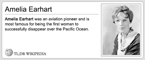 Face - Amelia Earhart Amelia Earhart was an aviation pioneer and is most famous for being the first woman to successfully disappear over the Pacific Ocean TL;DR WIKIPEDIA