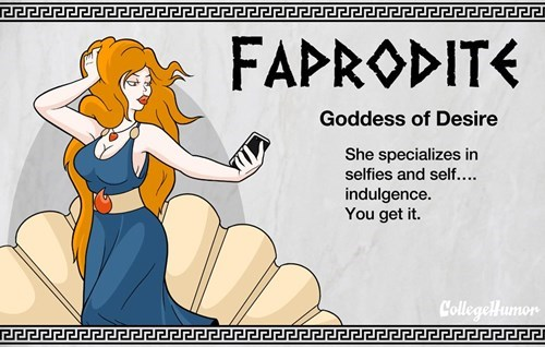 Cartoon - FAPRODITE Goddess of Desire She specializes in selfies and self.... indulgence. You get it. CollegeHumon