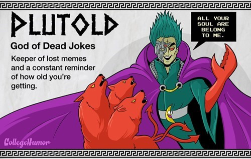 Cartoon - PLUTOLD ALL YOUR SOUL ARE BELONG TO ME God of Dead Jokes Keeper of lost memes and a constant reminder of how old you're getting. Collegettumon