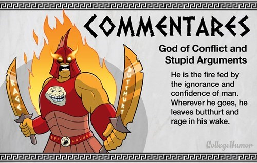 Cartoon - KOMMENTARES God of Conflict and Stupid Arguments He is the fire fed by the ignorance and confidence of man. Wherever he goes, he leaves butthurt and rage in his wake. fFF レレレレレ1 CollegeHumon 222222