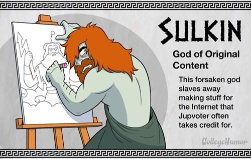 Cartoon - SULKIN God of Original Content This forsaken god slaves away making stuff for the Internet that Jupvoter often takes credit for. CollegeHumon eecpezzer