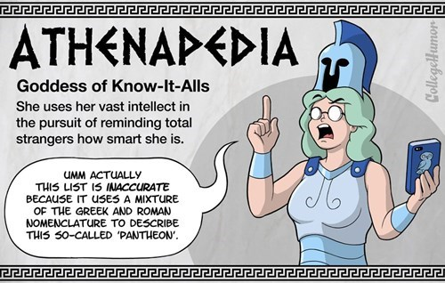 Cartoon - ATHENAPEDIA Goddess of Know-lt-Alls She uses her vast intellect in the pursuit of reminding total strangers how smart she is. UMM ACTUALLY THIS LIST I5 INACCURATE BECAUSE IT USES A MIXTURE OF THE GREEK AND ROMAN NOMENCLATURE TO DESCRIBE THIS S0-CALLED 'PANTHEON' CollegeHumor S
