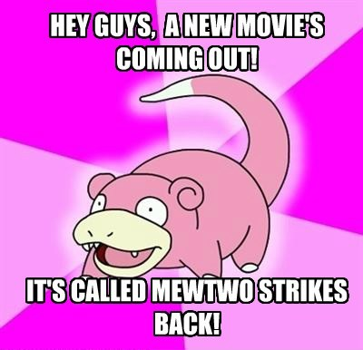 HEY GUYS, A NEW MOVIE'S COMING OUT! IT'S CALLED MEWTWO STRIKES BACK!