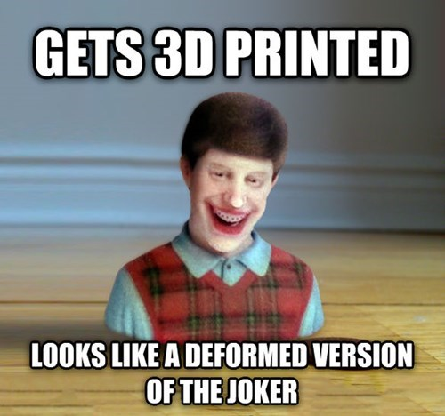 3D printing bad luck brian - 8146722816