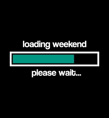 monday thru friday,work,weekend,loading