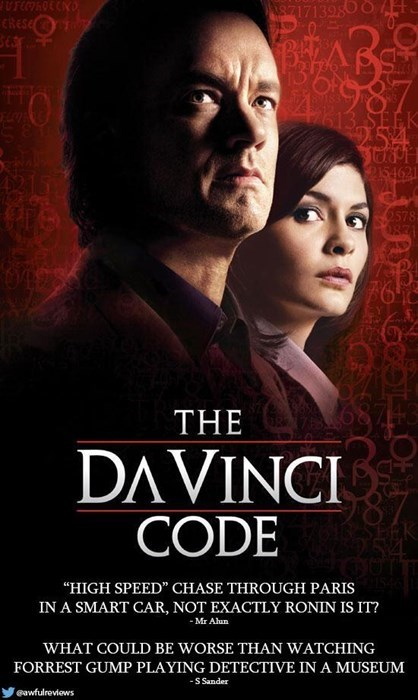 """Poster - UFOOECKO CRESE A8717139800 /H 87. 613 SEEK 154621 2578 THE DAVINCI CODE """"HIGH SPEED"""" CHASE THROUGH PARIS IN A SMART CAR, NOT EXACTLY RONIN IS IT? -Mr Alun WHAT COULD BE WORSE THAN WATCHING FORREST GUMP PLAYING DETECTIVE IN A MUSEUM -S Sander gawfulreviews"""