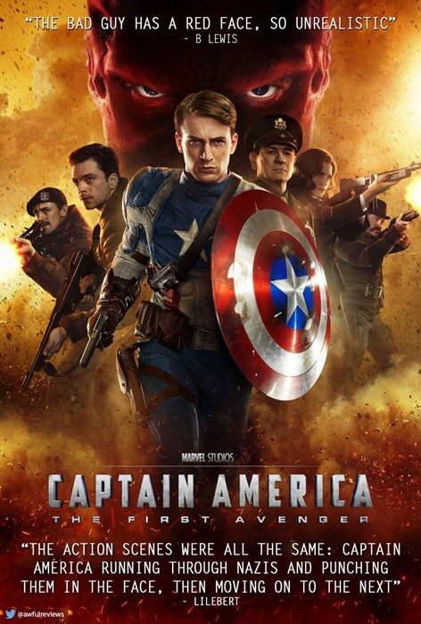 """Movie - """"THE BAD GUY HAS A RED FACE, SO UNREALISTIC"""" B LEWIS MARVEL STUDIOS CAPTAIN AMERICA FIRS T A VENGER THE """"THE ACTION SCENES WERE ALL THE SAME: CAPTAIN AMERICA RUNNING THROUGH NAZIS AND PUNCHING THEM IN THE FACE, THEN MOVING ON TO THE NEXT"""" LILEBERT eawfulreviews"""