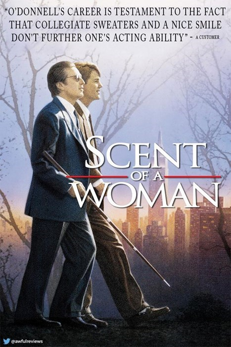 """Movie - """"O'DONNELL'S CAREER IS TESTAMENT TO THE FACT THAT COLLEGIATE SWEATERS AND A NICE SMILE DON'T FURTHER ONE'S ACTING ABILITY"""" AC SCENT WOMAN awfulreviews"""
