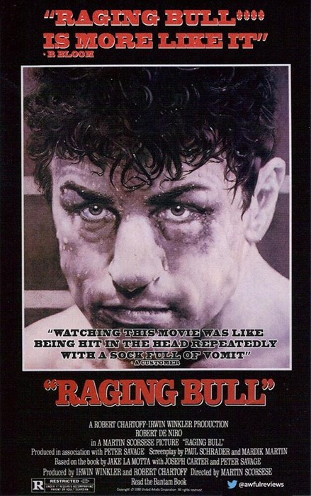 """Poster - RAGING BULL IS MORE LIKE IT .BBLOO """"WATCHING THIS MOVIE WAS LIKE BEING HIT IN THE HEADREPEATEDLY WITH A SOCK FULL OF VOMIT"""" ACUSTOER RAGING BULL A ROBERT CHARTOFF-IRWIN WINKLER PRODUCTION ROBERT DE NIRO in A MARTIN SCORSESE PICTURE """"RAGING BULL Produced in association with PETER SAVAGE Screenplay by PAUL SCHRADER and MARDIK MARTIN Based on the book by JAKE LA MOTTA with JOSEPH CARTER and PETER SAVAGE Produced by IRWIN WINKLER and ROBERT CHARTOFF Directed by MARTIN SCORSESE Read the Bant"""