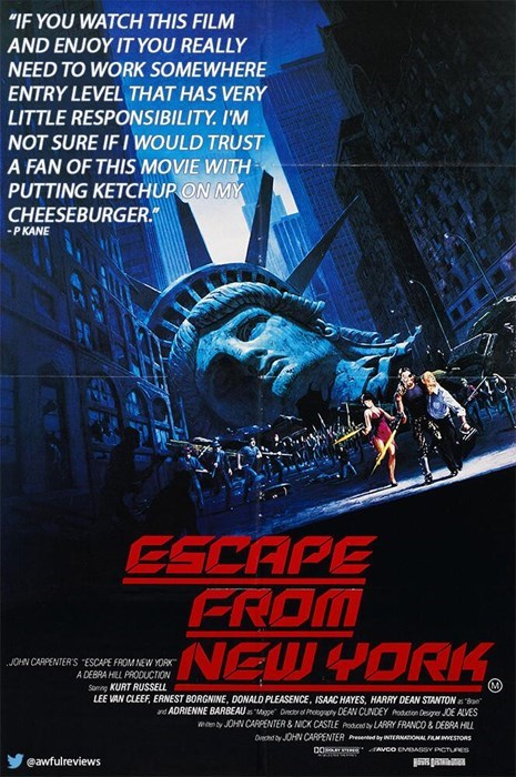 """Poster - """"IF YOU WATCH THIS FILM AND ENJOY IT YOU REALLY NEED TO WORK SOMEWHERE ENTRY LEVEL THAT HAS VERY LITTLE RESPONSIBILITY. I'M NOT SURE IF I WOULD TRUST A FAN OF THIS MOVIE WITH PUTTING KETCHUP ON MY CHEESEBURGER. -PKANE ESCAPE FROM NEW YORK JOHN CARPENTERS ESCAPE FROM NEW YORK A DEBRA HILL PRODUCTION Somng KURT RUSSELL LEE VAN CLEEF ERNEST BORGNINE, DONALD PLEASENCE, ISAAC HAYES, HARRY DEAN STANTON a Ba nd ADRIENNE BARBEAU Mpe Or a Phegapy DEAN CUNDEY oduction Desge J0E AVES wnty JOHN CAR"""